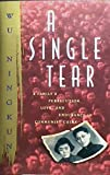 img - for A single Tear A family's persecution, love, and endurance in communist china by Wu Ningkun in collaboration with Li Yakai (Hard back) Pub. The Atlantic Monthly Press (First Printing 1993) book / textbook / text book