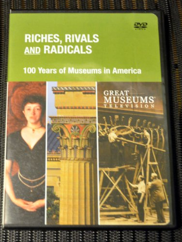 Riches, Rivals and Radicals - 100 Years of Museums in America(DVD) (Riches Rivals And Radicals compare prices)