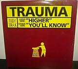 Trauma / Higher / You'Ll Know
