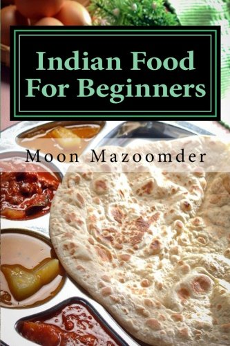 Indian Food For Beginners: 24 Authentic Indian Recipes
