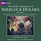 Further Adventures of Sherlock Holmes: v. 4 (BBC Audio)by Bert Coules