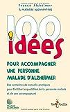 100 idées pour accompagner un malade d'Alzheimer : Des centaines de conseils pratiques pour faciliter le quotidien de la personne malade et de son accompagnant...