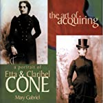 The Art of Acquiring: A Portrait of Etta and Claribel Cone | Mary Gabriel