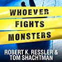 Whoever Fights Monsters: My Twenty Years Tracking Serial Killers for the FBI Audiobook by Robert K. Ressler, Tom Shachtman Narrated by Tom Perkins