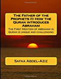 img - for The Father of the Prophets (1) How the Quran introduces Abraham: The First Mention of Abraham in Quran is unique and challenging (Volume 1) book / textbook / text book
