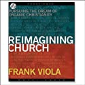 Reimagining Church Audiobook by Frank Viola Narrated by Lloyd James