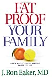 img - for Fat-Proof Your Family: God's Way to Forming Healthy Habits for Life by J. Ron Eaker (2007) Paperback book / textbook / text book