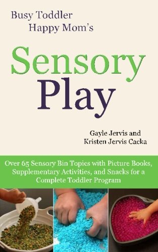 Sensory Play: Over 65 Sensory Bin Topics with Additional Picture Books, Supplementary Activities, and Snacks for a Complete Toddler Program (Busy Toddler, Happy Mom) (Mom Program compare prices)