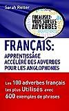 FRANÇAIS: APPRENTISSAGE RAPIDE DES ADVERBES POUR ANGLOPHONES: Les 100 adverbes français les plus utilisés avec 600 exemples de phrases....