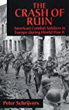img - for By Peter Schrijvers - The Crash of Ruin: American Combat Soldiers in Europe during World War II book / textbook / text book