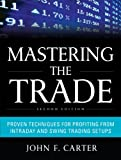Mastering the Trade, Second Edition: Proven Techniques for Profiting from Intraday and Swing Trading Setups