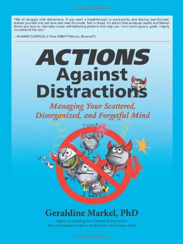 Actions Against Distractions: Managing Your Scattered, Disorganized, and Forgetful Mind