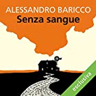Senza sangue | Livre audio Auteur(s) : Alessandro Baricco Narrateur(s) : Riccardo Bocci