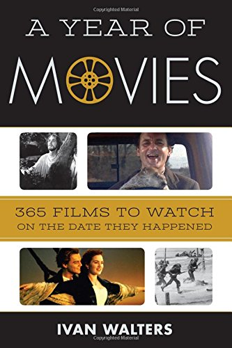 A Year of Movies: 365 Films to Watch on the Date They Happened