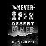 The Never-Open Desert Diner: A Novel   James Anderson