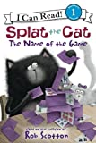 Splat the Cat: The Name of the Game: I Can Read Level 1 (I Can Read Book 1)