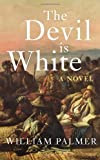 The Devil is White: A Novel (0224096826) by Palmer, William