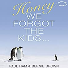 Honey, We Forgot the Kids Audiobook by Paul Ham, Bernie Brown Narrated by Aaron Abano