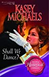 Shall We Dance? (Super Historical Romance) (0263845206) by Michaels, Kasey