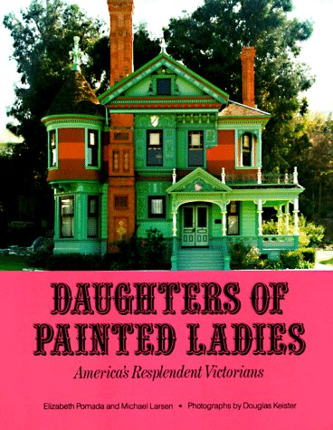 Daughters of Painted Ladies: America's Resplendent Victorians, Elizabeth  Pomada, Michael  Larsen