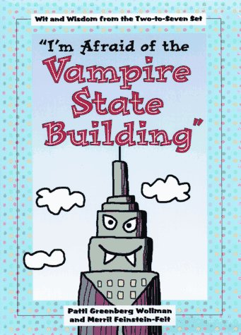 'Im Afraid of the Vampire State Building' : Wit and Wisdom from the Two-To-Seven Set, PATTI GREENBERG WOLLMAN, MERRIL FEINSTEIN-FEIT