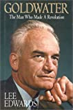 img - for Goldwater: The Man Who Made A Revolution book / textbook / text book