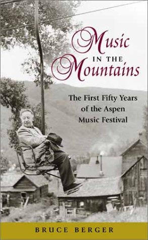 Music in the Mountains : The First Fifty Years of the Aspen Music Festival, BRUCE BERGER