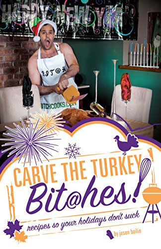 Carve the Turkey, Bit@hes!: recipes so your holidays don't suck (Get in the Kitchen, Bit@hes! Cookbooks Book 3) (Get In The Kitchen Bit@hes compare prices)