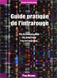 Guide pratique de l'infrarouge : Tlcommande, tlmtrie, tachymtrie