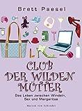 Club der wilden Mütter - Das Leben zwischen Windeln, Sex und Margaritas - Brett Paesel
