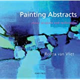 Painting Abstracts: Ideas, Projects and Techniques ~ Rolina van Vliet