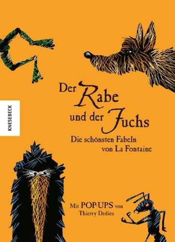 Der Rabe und der Fuchs Die schönsten Fabeln von La Fontaine: Mit Pop-ups von Thierry Dedieu