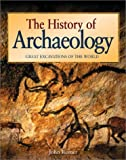 The History of Archaeology: Great Excavations of the World (0816046263) by Romer, John