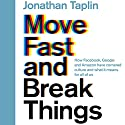 Move Fast and Break Things: How Facebook, Google, and Amazon Have Cornered Culture and What It Means for All of Us Hörbuch von Jonathan Taplin Gesprochen von: Jonathan Taplin