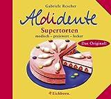 Aldidente Supertorten - Modisch - preiswert - lecker - Gabriele Rescher