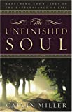 The Unfinished Soul: Happening Upon Jesus in the Happenstance of Life (0805431837) by Miller, Calvin