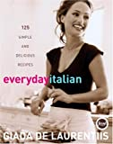 Everyday Italian: 125 Simple and Delicious Recipes (1400052580) by Giada De Laurentiis