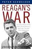 Reagan's War: The Epic Story of His Forty-Year Struggle and Final Triumph Over Communism (0385722281) by Peter Schweizer