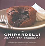 Chocolate Company Ghirardelli The Ghirardelli Chocolate Cookbook: Recipes and History from America's Premier Chocolate Maker