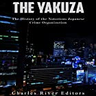 The Yakuza: The History of the Notorious Japanese Crime Organization Hörbuch von  Charles River Editors Gesprochen von: Scott Clem