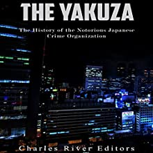The Yakuza: The History of the Notorious Japanese Crime Organization | Livre audio Auteur(s) :  Charles River Editors Narrateur(s) : Scott Clem
