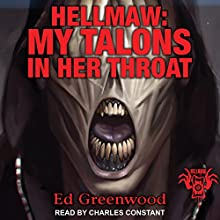 Hellmaw: My Talons in Her Throat: Hellmaw, Book 13 Audiobook by Ed Greenwood Narrated by Charles Constant