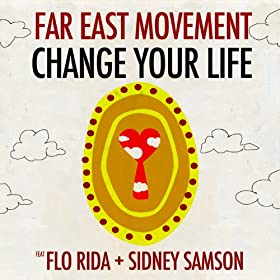 Change Your Life [feat. Sidney Samson, Flo Rida]