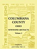 Columbiana County, Ohio Newspaper Abstracts Volume 2 (1556130791) by Bell, Carol Willsey