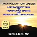 Take Charge of Your Diabetes: A Revolutionary Plan for Treating Diabetes and Preventing Its Complications (       UNABRIDGED) by Sarfraz Zaidi Narrated by Kathleen Godwin