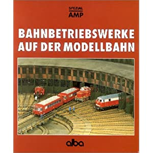 Bahnbetriebswerke auf der Modellbahn: Planung und Bau vorbildgerechter Bw [Taschenbuch]