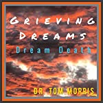 Grieving Dreams: Dream Death | Tom Morris