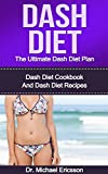 Dash Diet: The Ultimate Dash Diet Plan: Dash Diet Cookbook And Dash Diet Recipes To Burn Fat Naturally, Remove Cellulite, Lower Cholesterol And Look Beautiful ... Dash Diet Cookbook, Dash Diet Kindle Books)