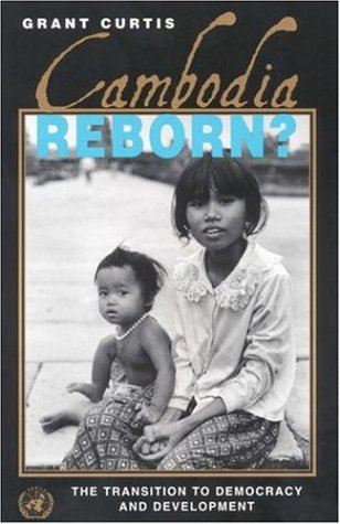 Cambodia Reborn?: The Transition to Democracy and Development
