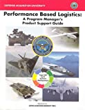 Performance Based Logistics: A Program Managers Product Support Guide